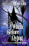 A Witch Before Dying (Wicked Witches of the Midwest #11)