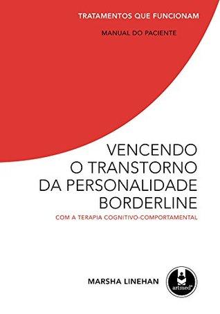 Vencendo o Transtorno da Personalidade Borderline - Com a Terapia Cognitivo-Comportamental: Tratamentos que Funcionam