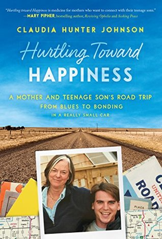 Hurtling Toward Happiness: A Mother and Teenage Son's Road Trip from Blues to Bonding In a Really Small Car