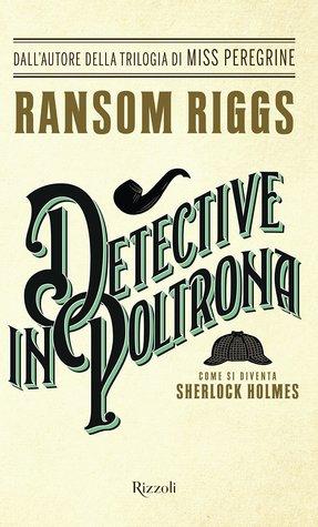 Detective in poltrona. Come si diventa Sherlock Holmes