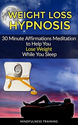 Weight Loss Hypnosis: 30 Minute Affirmations Meditation to Help You Lose Weight While You Sleep