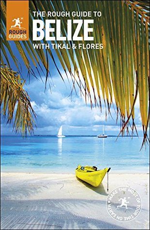 The Rough Guide to Belize (Travel Guide eBook): with Tikal and Flores (Rough Guides)