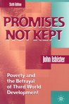 Promises Not Kept: Poverty and the Betrayal of Third World Development