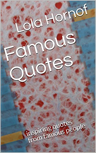 Famous Quotes: inspiring quotes from famous people