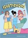 Idiotizadas, un cuento de empoderhadas