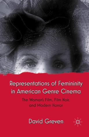 Representations of Femininity in American Genre Cinema: The Woman's Film, Film Noir, and Modern Horror