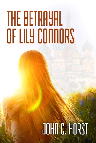 The Betrayal of Lily Connors by John C. Horst