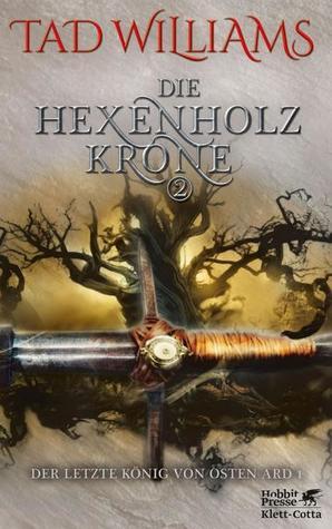 Die Hexenholzkrone 2 (Der Letzte König von Osten Ard, #1)