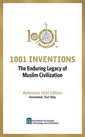 1001 Inventions: The Enduring Legacy of Muslim Civilization: Reference (4th) Edition Annotated, Text only.