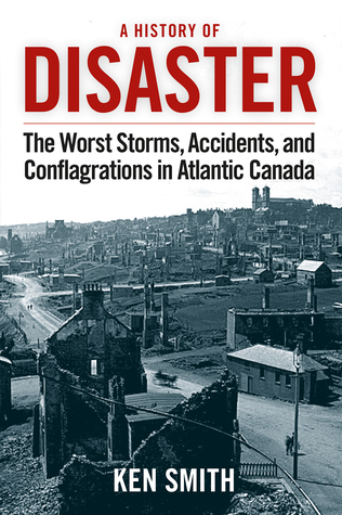A History of Disaster: The Worst Storms, Accidents, and Conflagrations in Atlantic Canada