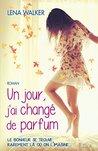 Un jour, j'ai changé de parfum by Lena Walker