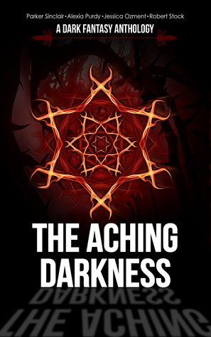 The Aching Darkness: A Dark Fantasy Anthology
