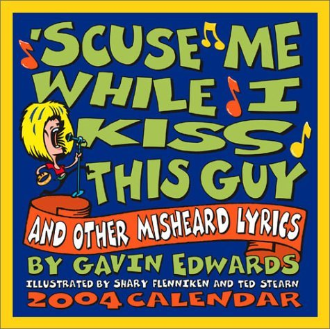 'Scuse Me While I Kiss This Guy 2004 Day-To-Day Calendar