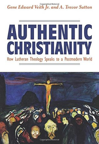 Authentic Christianity: How Lutheran Theology Speaks to Postmodern Culture