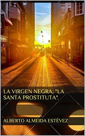 """LA VIRGEN NEGRA, """"la santa prostituta""""."""