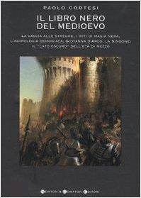 Il libro nero del medioevo: La caccia alle streghe, i riti di magia nera, L'astrologia demoniaca, Giovanna D'Arco, la sindone: Il lato oscuro dell'età di mezzo