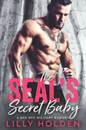 The SEALs Secret Baby - A Second Chance Bad Boy Military Romance