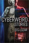 Cyberweird Stories by D C Lozar