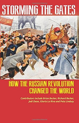 Storming the Gates: How the Russian Revolution Changed the World