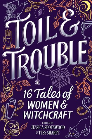 Toil & Trouble: 16 Tales of Women & Witchcraft