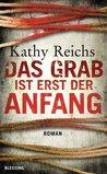 Das Grab ist erst der Anfang by Kathy Reichs