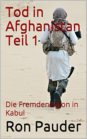 Tod in Afghanistan Teil 1: Die Fremdenlegion in Kabul