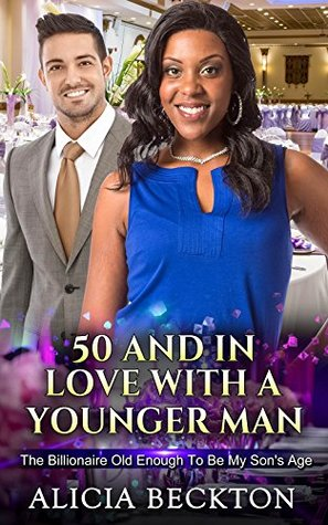 50 And In Love With A Younger Man: The Billionaire Old Enough To Be My Son (A BWWM, billionaire, older woman, younger man romance Book 1)