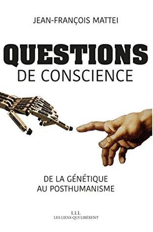 Questions de conscience: De la génétique au posthumanisme