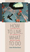 How to Live, What to Do: Thirteen Ways of Looking at Wallace Stevens