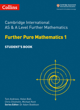 Cambridge International AS and A Level Further Mathematics Further Pure Mathematics 1 Student's Book