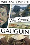 The Great Gauguin: In Search of Glory, Volume I