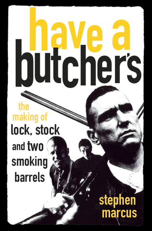 Have a Butcher's: The Making of Lock, Stock and Two Smoking Barrels