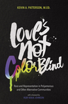 Love's Not Color Blind by Kevin A. Patterson
