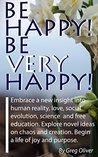 Be Happy! Be Very Happy! by Greg  Oliver