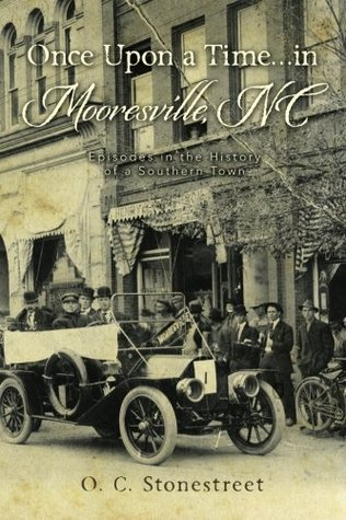 Once Upon a Time...in Mooresville, NC: Episodes in the History of a Southern Town