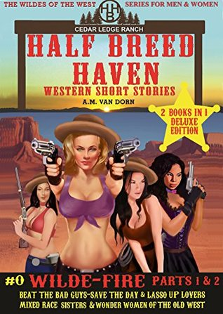 Half Breed Haven #0 Wilde-Fire (Deluxe Edtion) Parts 1 & 2 Combined: Wonder women of the Old West (The Wildes of the West)
