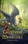 Of Gryphons and Other Monsters by Shannon McGee