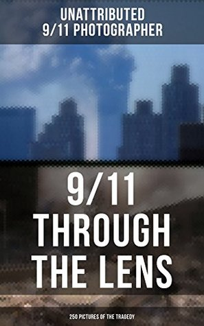 9/11 THROUGH THE LENS (250 Pictures of the Tragedy): Photo-book of September 11th terrorist attack on WTC