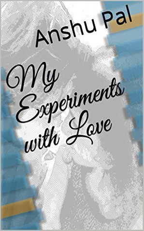 My Experiments with Love: A collection of Poems