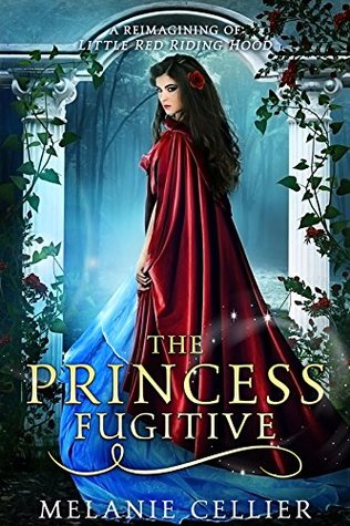 The Princess Fugitive: A Reimagining of Little Red Riding Hood (The Four Kingdoms, #2)