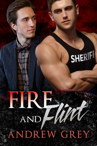 New Release Book Review: Fire and Flint (Carlisle Deputies, #1) by Andrew Grey