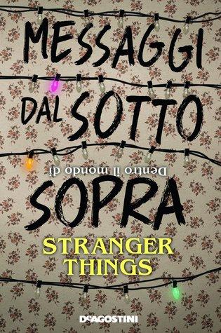 Messaggi dal sotto sopra. Dentro il mondo di Stranger Things