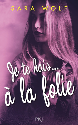 Je te hais...à la folie (Lovely Vicious, #2)