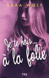 Je te hais...à la folie by Sara Wolf