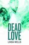 Dead Love by Linda  Wells