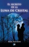 El secreto de la luna de cristal by Aída Aguado Navajos