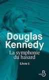 La Symphonie du hasard - Livre 1 by Douglas Kennedy
