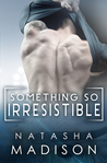 Something So Irresistible by Natasha Madison