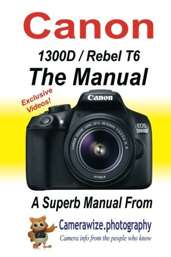 The Canon 1300D/Rebel T6 Manual: Getting the best from your Canon DSLR