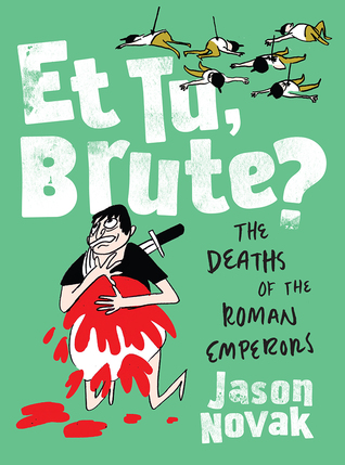 Et Tu, Brute?: The Deaths of the Roman Emperors